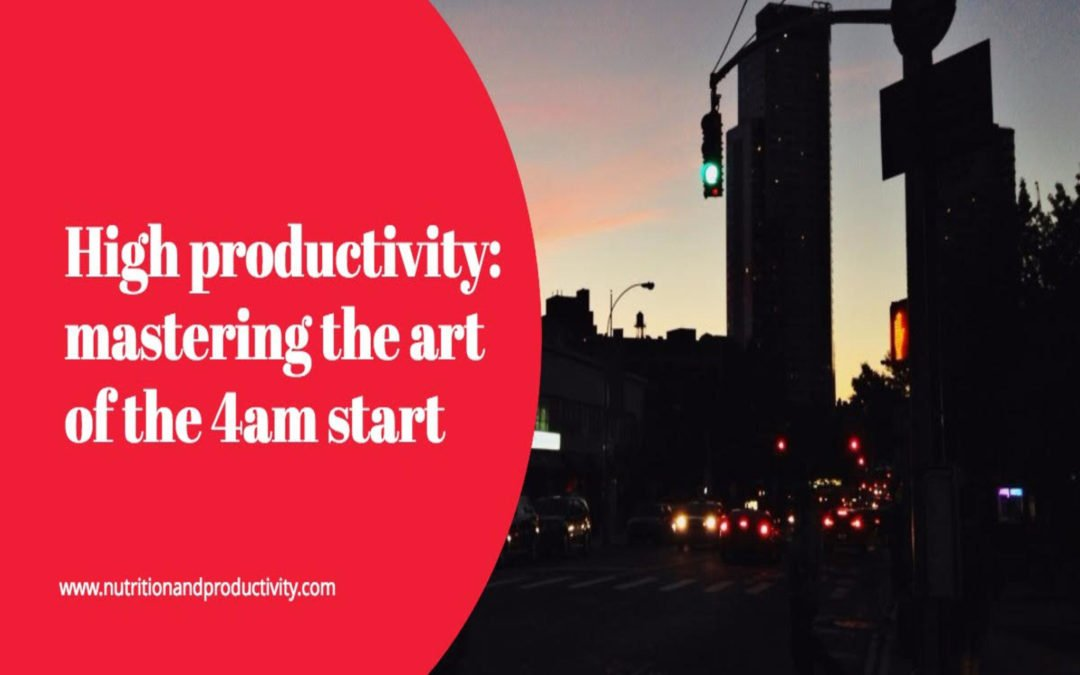 High Productivity: Mastering the Art of the 4am Start