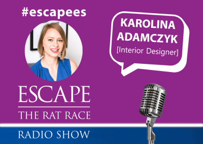 Escape the Rat Race Radio EP45:  #Escapees – Karolina Adamczyk